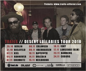 Trails - Desert Lullabies Tour 2018: Hier klicken!