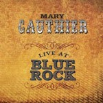 Mary Gauthier: Live At Blue Rock
