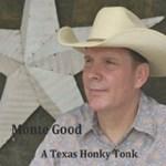 Monte Good: A Texas Honky Tonk
