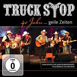 Truck Stop - 40 Jahre ... geile Zeiten
