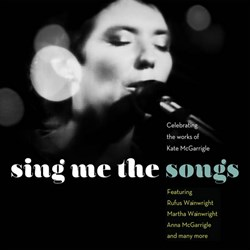 Sing Me The Songs - Celebrating The Works Of Kate McGarrigle