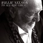 Willie Nelson: To All The Girls