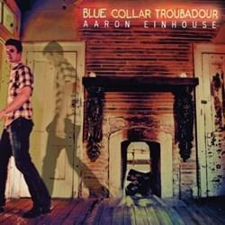 Aaron Einhouse - Blue Collar Troubadour