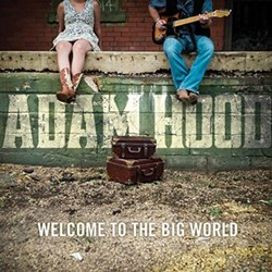 Adam Hood - Welcome To The Big World