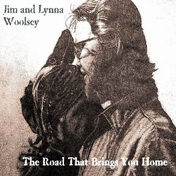 Jim & Lynna Woolsey - The Road That Brings You Home