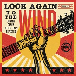 Look Again To The Wind – Johnny Cash's Bitter Tears Revisited