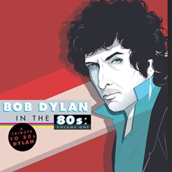 Bob Dylan In The 80s - Volume One