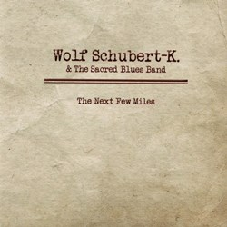 Wolf Schubert-K. & The Sacred Blues Band – The Next Few Miles
