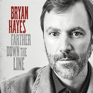 Bryan Hayes – Farther Down The Line