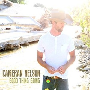 Cameran Nelson - Good Thing Going