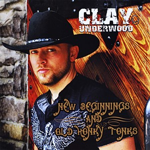 Clay Underwood - New Beginnings And Old Honky Tonks