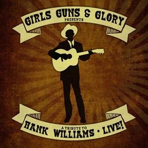 Girls, Guns & Glory Presents A Tribute To Hank Williams
