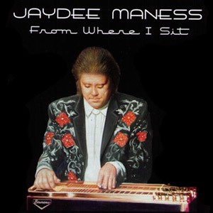 JayDee Maness - From Where I Sit