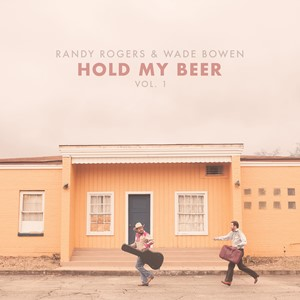 Randy Rogers & Wade Bowen - Hold My Beer