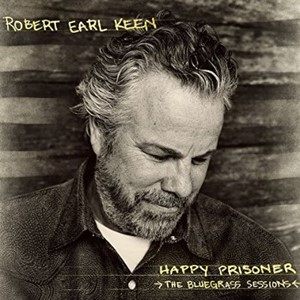 Robert Earl Keen, The Happy Prisoner - The Bluegrass Sessions