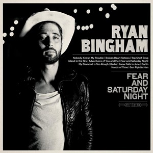 Ryan Bingham – Fear And Saturday Night