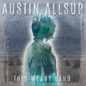 Austin Allsup – This Weary Land
