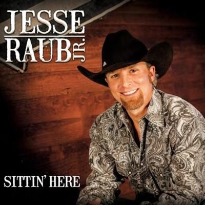 Jesse Raub Jr. – Sittin' Here