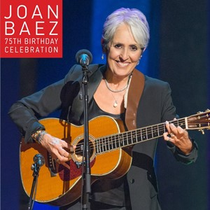 Joan Baez - The 75th Birthday Celebration
