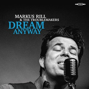 Markus Rill & The Troublemakers - Dream Anyway