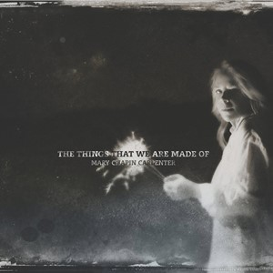 Mary Chapin Carpenter – The Things That We Are Made Off