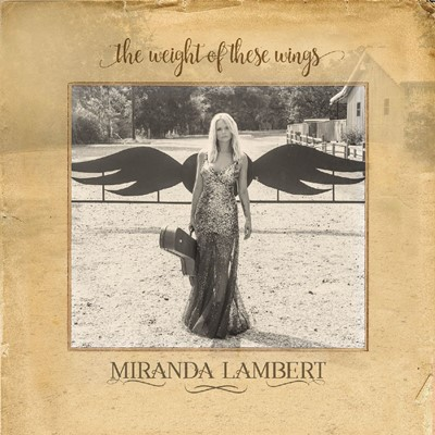 Miranda Lambert - The Weight Of These Wings