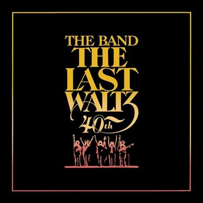 The Band – The Last Waltz 40 Anniversary Edition