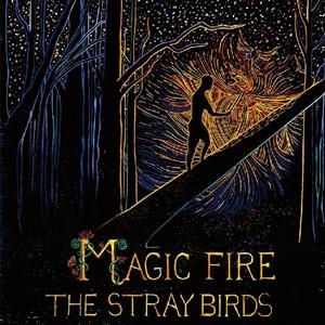 The Stray Birds - Magic Fire