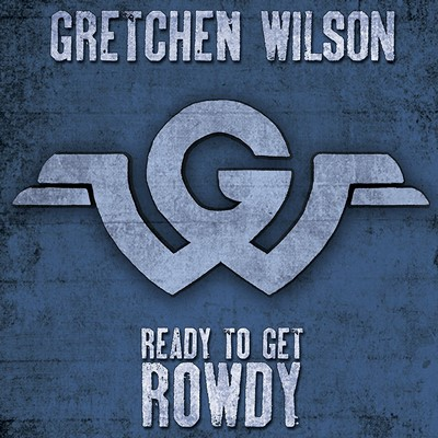 Gretchen Wilson – Ready To Get Rowdy
