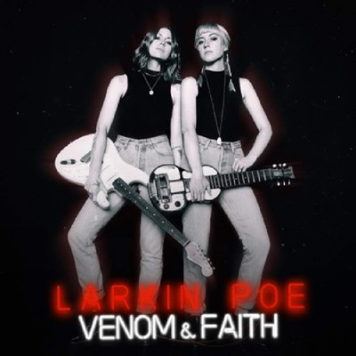 Larkin Poe - Venom & Faith