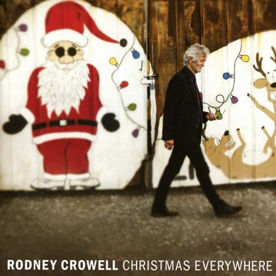 Rodney Crowell - Christmas Everywhere