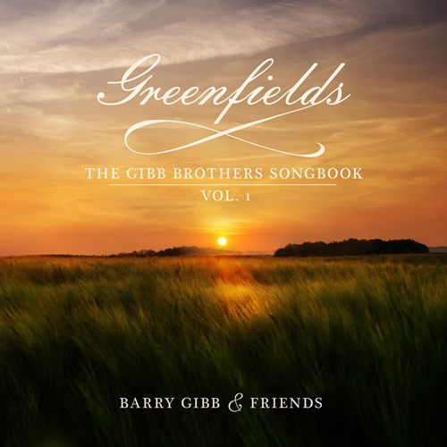 Barry Gibb & Friends - Greenfields: The Gibb Brothers Songbook Vol. 1