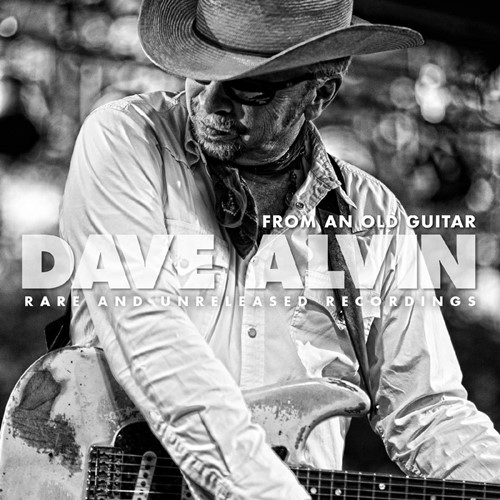 Dave Alvin - From An Old Guitar. Rare And Unreleased Recordings