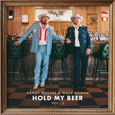 Randy Rogers & Wade Bowen - Hold My Beer, Vol. 2