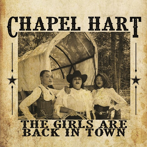 Chapel Hart - The Girls Are Back In Town