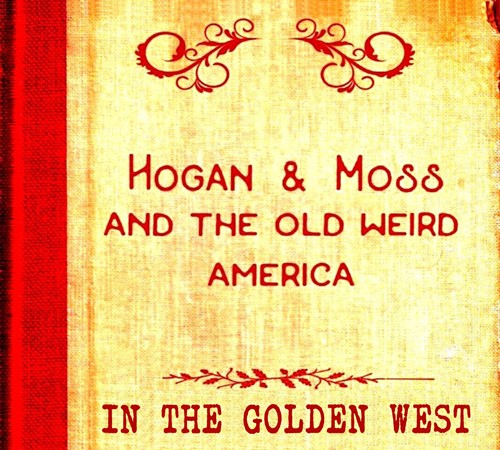 Hogan & Moss - In The Golden West
