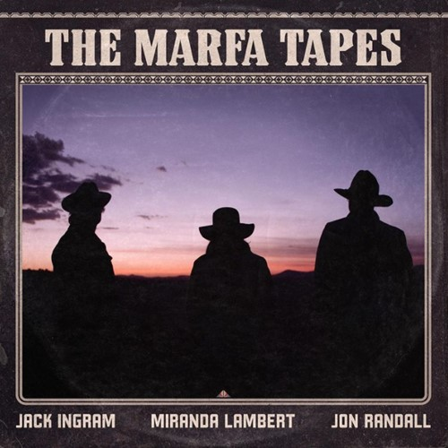 Miranda Lambert, Jack Ingram und Jon Randall - The Marfa Tapes