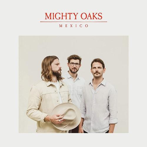 Mighty Oaks - Mexico