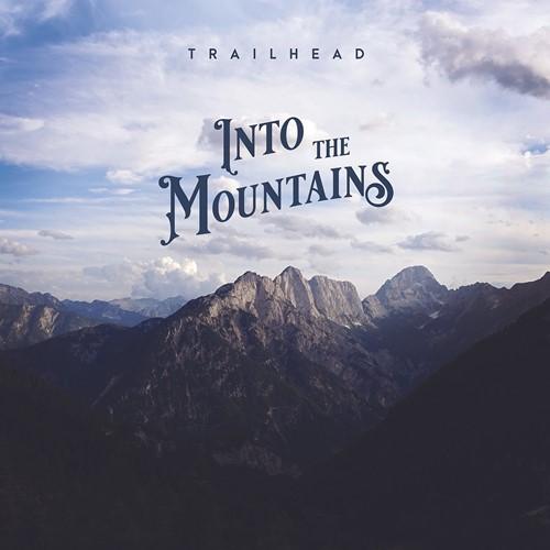 Trailhead - Into The Mountains