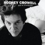 Rodney Crowell - Sex & Gasoline