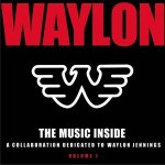 The Music Inside: A Collaboration Dedicated To Waylon Jennings, Vol. 1