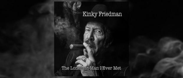 Kinky Friedman (The Lonielest Man I Ever Met)