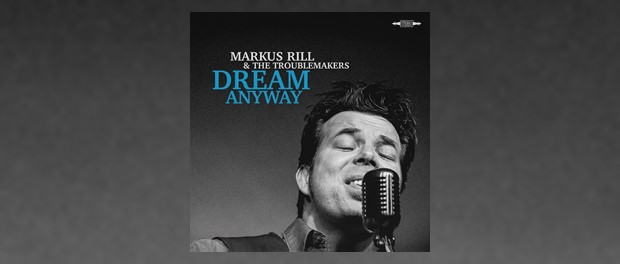 Markus Rill & The Troublemakers (Dream Anyway)