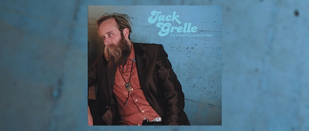Jack Grelle - Got Dressed Up To Be Let Down