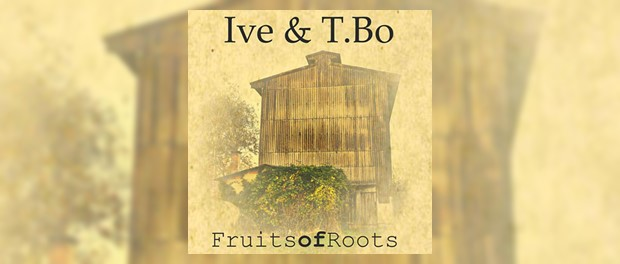 Ive & T.Bo - Fruits Of Roots