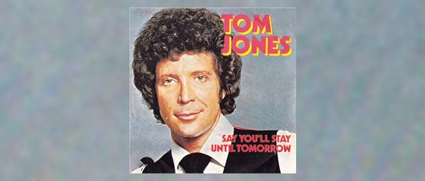 Tom Jones - Say You'll Stay Until Tomorrow