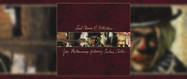 John Mellencamp feat. Carlene Carter - Sad Clowns And Hillbillies
