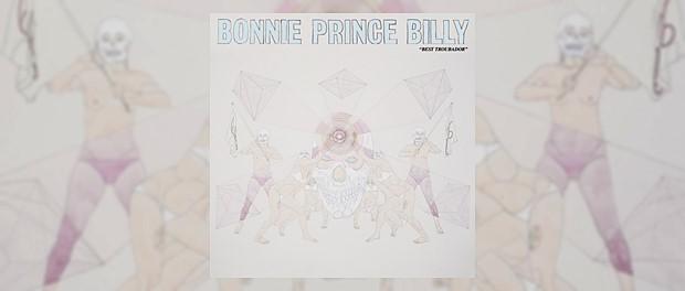 Bonnie Prince Billy - Best Troubadour