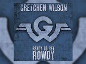 Gretchen Wilson - Ready To Get Rowdy