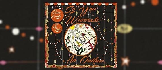 Steve Earle - So You Wannabe An Outlaw